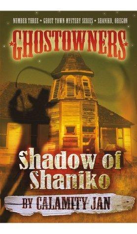 Shadow of Shaniko (Ghostowners Mystery Series Book 3) Calamity Jan