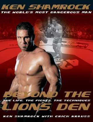 Beyond the Lions Den: The Life, The Fights, The Techniques Ken Shamrock