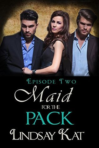 Maid For the Pack II (Yes From Her Lips #2)  by  Lindsay Kat