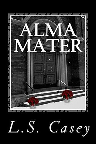 Alma Mater (Bryant Series)  by  L.S. Casey