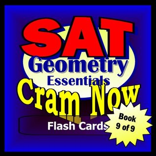 SAT Prep Test GEOMETRY ESSENTIALS Flash Cards--CRAM NOW!--SAT Exam Review Book & Study Guide (SAT Cram Now! 9) SAT Cram Now!