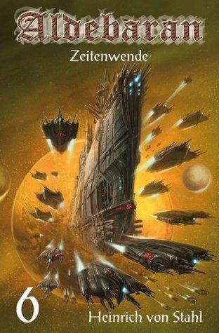 Aldebaran Band 6: Zeitenwende Heinrich von Stahl