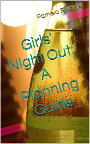 Girls Night Out: A Planning Guide Pamela R. Lane