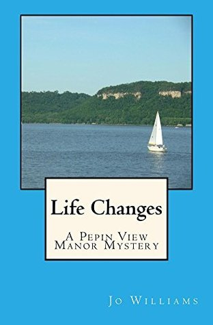 Life Changes: A Pepin View Manor mystery (Pepin View Manor mysteries Book 6)  by  Jo Williams
