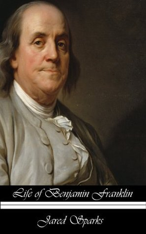 THE LIFE OF BENJAMIN FRANKLIN  by  Jared Sparks