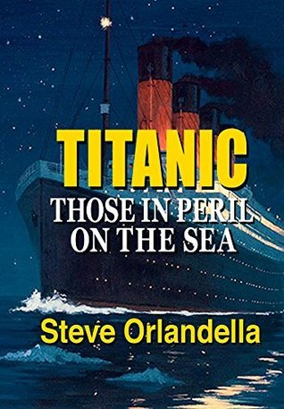Titanic: Those in Peril on the Sea Steve Orlandella