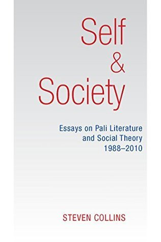 Self and Society: Essays on Pali Literature and Social Theory 1988-2010 Steven Collins