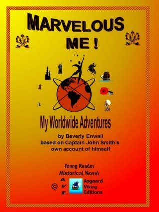 MARVELOUS ME! The Worldwide Adventures of Captain John Smith Beverly Enwall
