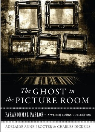 The Ghost in the Picture Room (Paranormal Parlor)  by  Adelaide Anne Procter