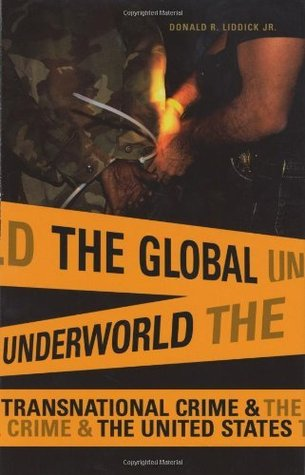 The Global Underworld: Transnational Crime and the United States (International and Comparative Criminology)  by  Donald R. Liddick Jr.