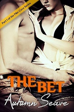 The Bet - Part 1: Pike Cove Series  by  Autumn Seave