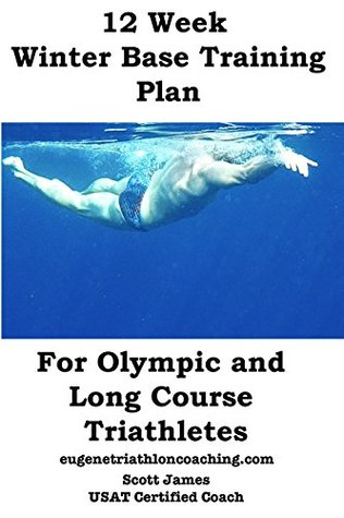 12 Week Winter Base Training for Olympic and Long Course Triathletes Scott James