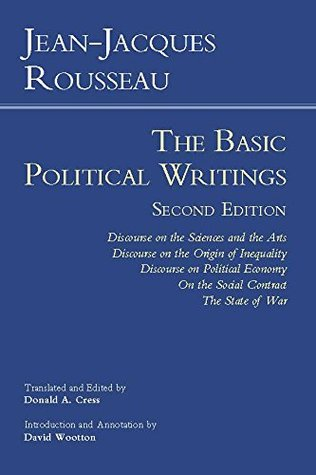 Rousseau: The Basic Political Writings: Discourse on the Sciences and the Arts, Discourse on the Origin of Inequality, Discourse on Political Economy, ... The State of War Jean-Jacques Rousseau