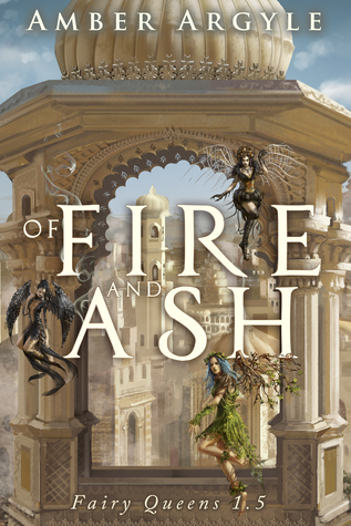 Of Fire and Ash (Fairy Queens, # 1.5)  by  Amber Argyle
