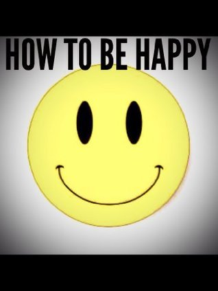 How To Be Happy  by  Mike Valasek