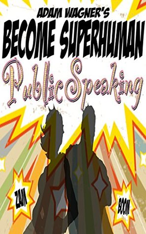 Public Speaking: Overcome Anxiety and Increase your Communication Skills with Become Superhuman  by  Rebecca Mase