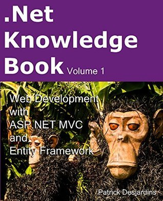 .Net Knowledge Book : Web Development with Asp.Net MVC and Entity Framework Patrick Desjardins