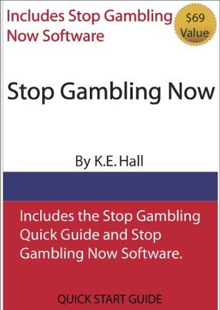 Stop Gambling Now K.E. Hall