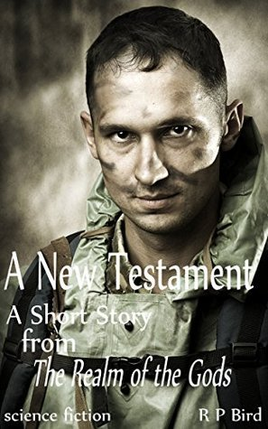 A New Testament: A Short Story from the Realm of the Gods  by  R.P. Bird