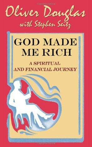 God Made Me Rich: A Spiritual and Financial Journey Oliver Douglas
