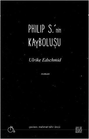 Philip S.nin Kayboluşu  by  Ulrike Edschmid