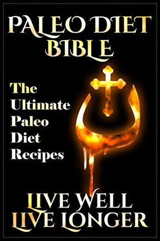 Paleo Diet Bible - The Ultimate Paleo Diet Recipes: Live Well, Live Longer  by  Hiba Ward