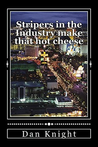 Stripers in the Industry make that hot cheese (World Sexuality today under Investigations in United States Book 1) Dan Knight