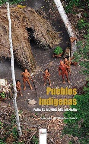 Pueblos indígenas para el mundo del mañana: Una guía de Stephen Corry Stephen Corry