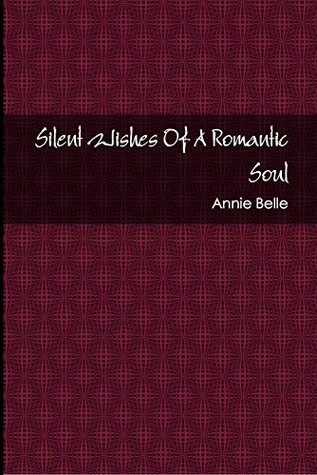 Silent Wishes Of A Romantic Soul  by  Annie Belle
