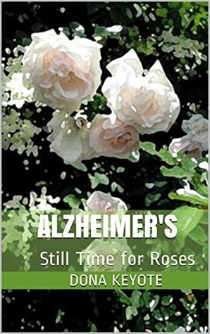Alzheimers: Still Time for Roses Dona Keyote
