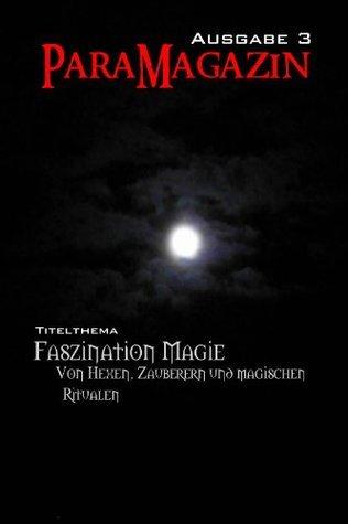ParaMagazin - Ausgabe 3: Faszination Magie - Von Hexen, Zauberern und magischen Ritualen Anett Steiner