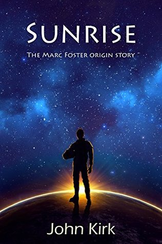 Sunrise: The Marc Foster Origin Story (Saurian Book 1)  by  John Kirk