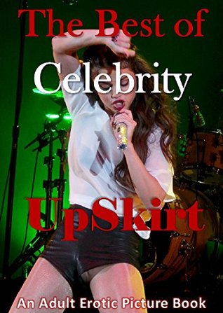 The BEST of Celebrity UpSkirt (Uncensored Edition): An Adult Picture Book Vintage XXX