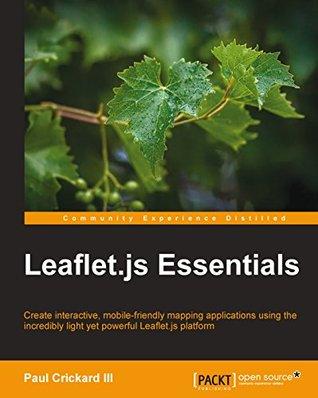 Leaflet.Js Essentials Paul Crickard III