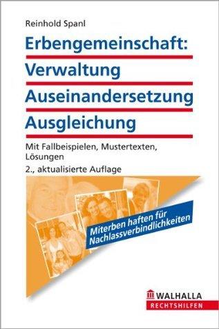 Erbengemeinschaft: Verwaltung - Auseinandersetzung - Ausgleichung: Mit Fallbeispielen, Mustertexten, Lösungen  by  Reinhold Spanl