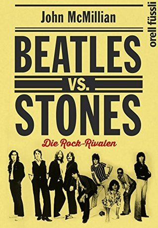 Beatles vs. Stones: Die Rock-Rivalen John McMillian