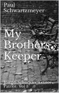 My Brothers Keeper (Joseph Schneider Traitor-Patriot Book 3)  by  Paul Schwartzmeyer