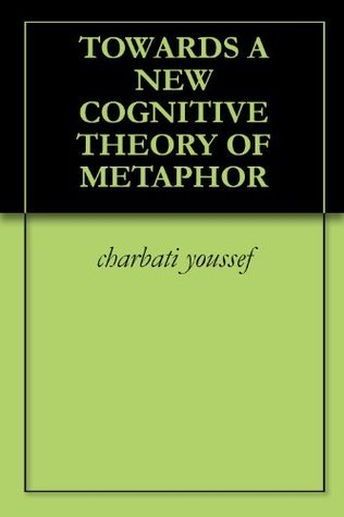 TOWARDS A NEW COGNITIVE THEORY OF METAPHOR  by  charbati youssef