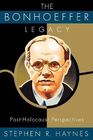 The Bonhoeffer Legacy  by  Stephen R. Haynes