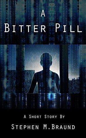 A Bitter Pill: A Short Story  by  Stephen M. Braund