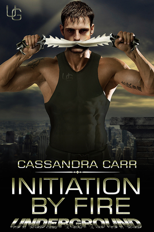 Initiation  by  Fire (Underground, #3) by Cassandra Carr