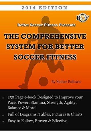 The Comprehensive System for Better Soccer Fitness Nathan Pallesen