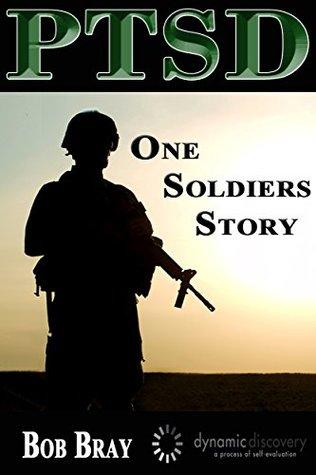PTSD: One Soldiers Story Bob Bray
