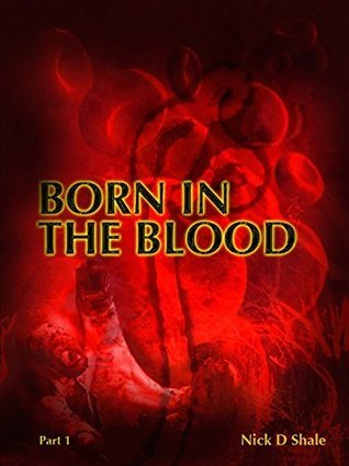 Born in the Blood: Part 1  by  Nick D. Shale