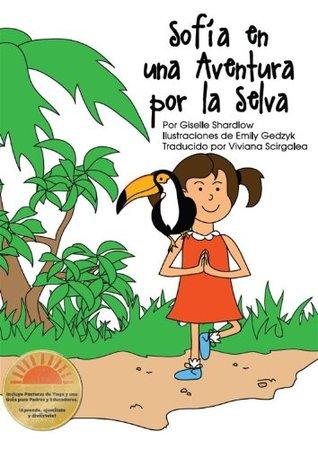 Sofia en una Aventura por la Selva: Un Cuento de Yoga para Niños Divertido y Educativo  by  Giselle Shardlow