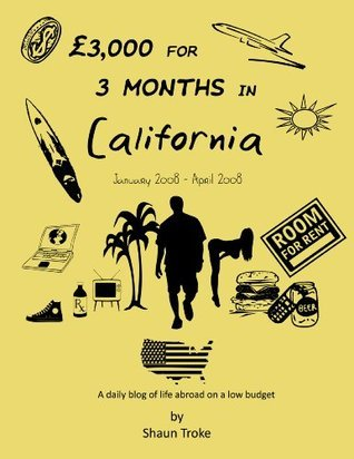£3,000 for 3 months in California (3 Years of Low-Budget Adventures Book 1) Shaun Troke