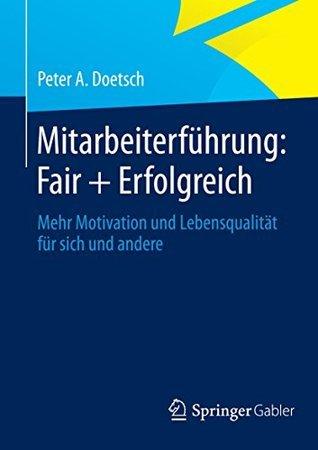 Mitarbeiterführung: Fair + Erfolgreich: Mehr Motivation und Lebensqualität für sich und andere  by  Peter A. Doetsch