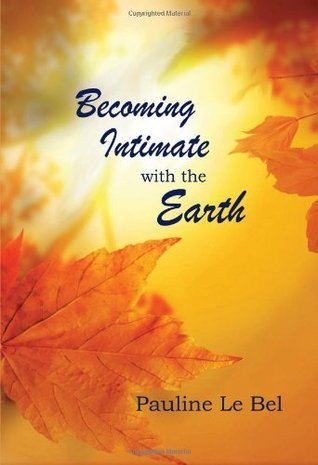 Becoming Intimate with the Earth  by  Pauline Le Bel