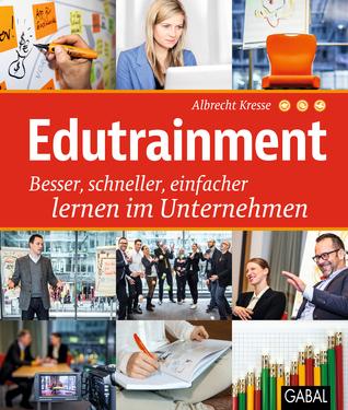 Edutrainment: Besser, schneller, einfacher lernen im Unternehmen  by  Albrecht Kresse