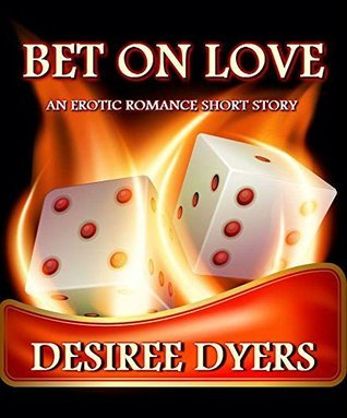 BET ON LOVE  by  Desiree Dyers